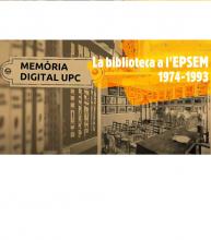 Memòria digital de la UPC: la biblioteca a l'EPSEM: 1974-1993